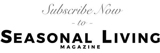 Subscribe to Seasonal Living Magazine