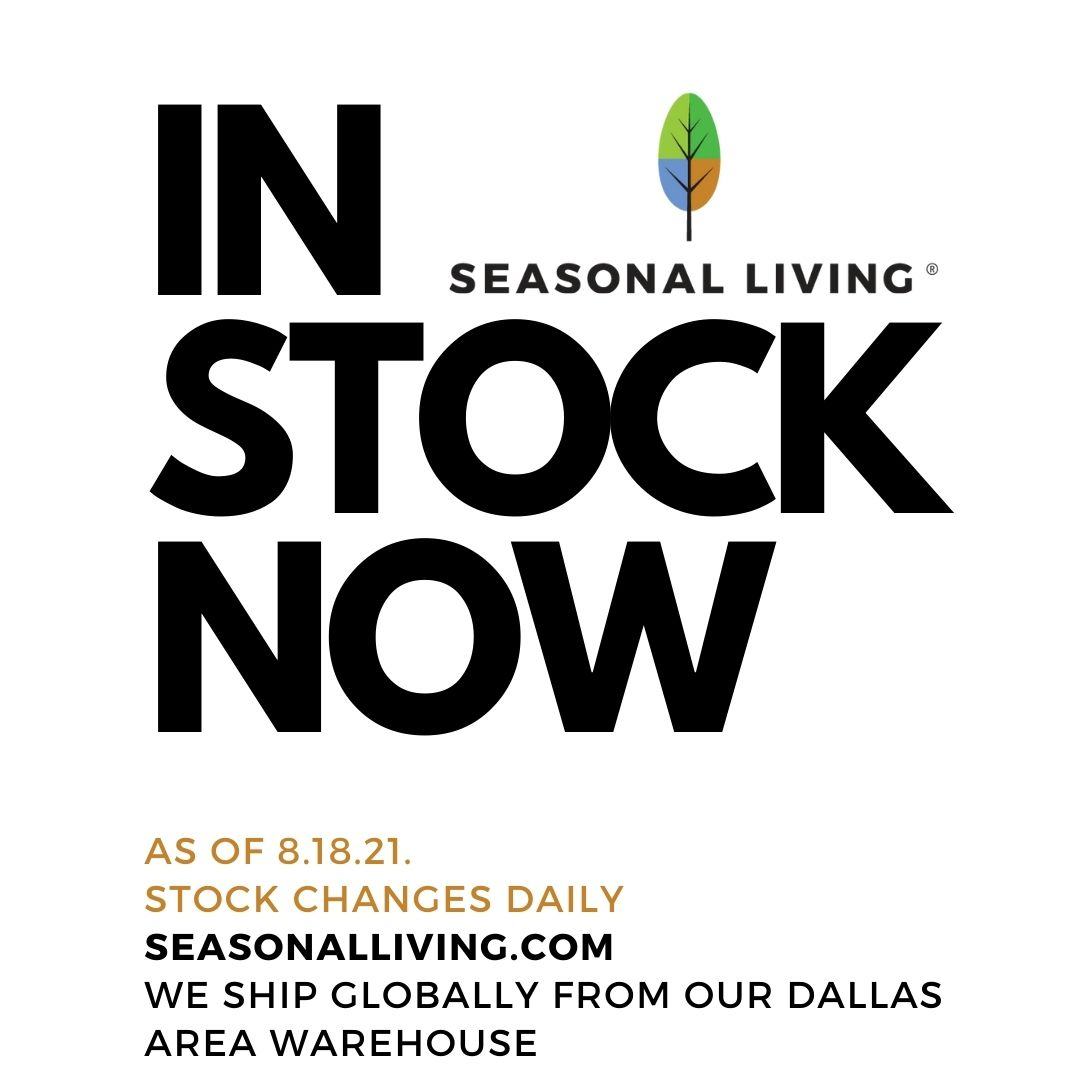 What's In Stock Now at Seasonal Living For Indoor/Outdoor